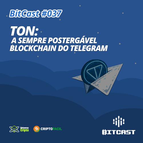 BitCast 037 - TON: a sempre postergável blockchain do Telegram