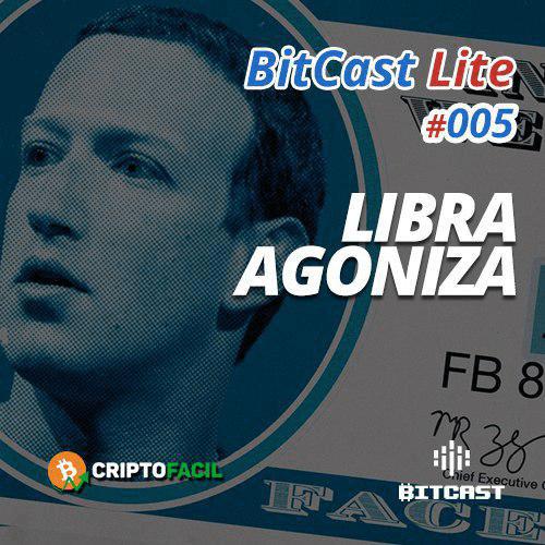 Bitcast Lite 005 – Libra Agoniza