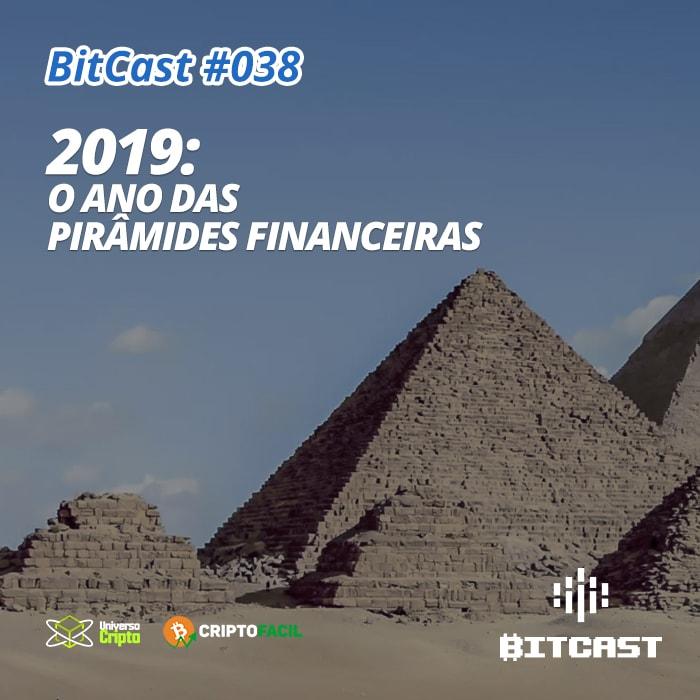 Bitcast 038 – 2019: o ano das pirâmides financeiras