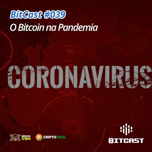 Bitcast 039 – Bitcoin e a crise econômica de 2020
