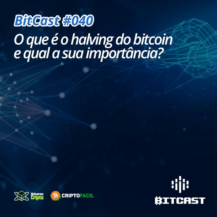 Bitcast 040 – O que é o halving do Bitcoin e qual a sua importância?